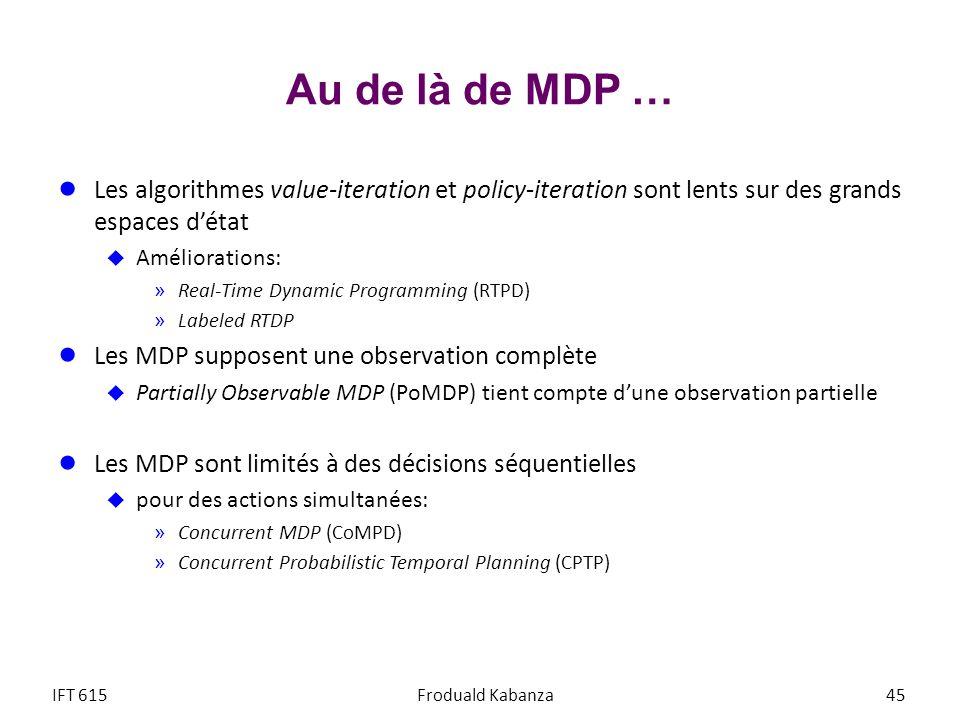 Au de là de MDP … Les algorithmes value-iteration et policy-iteration sont lents sur des grands espaces d'état.
