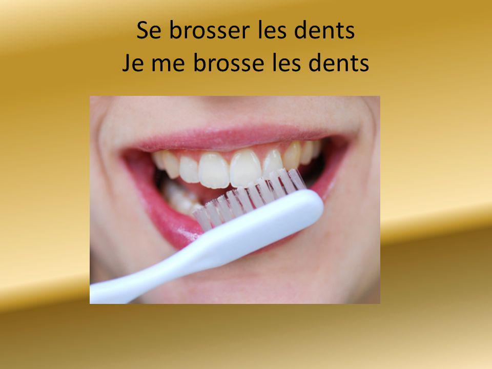 Se brosser les dents Je me brosse les dents