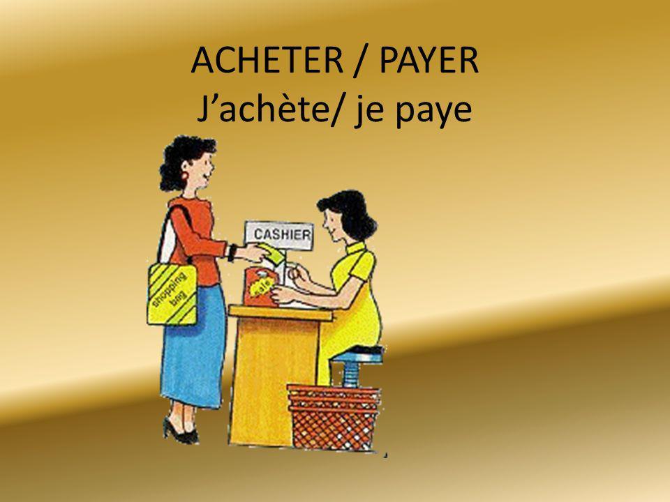 ACHETER / PAYER J'achète/ je paye