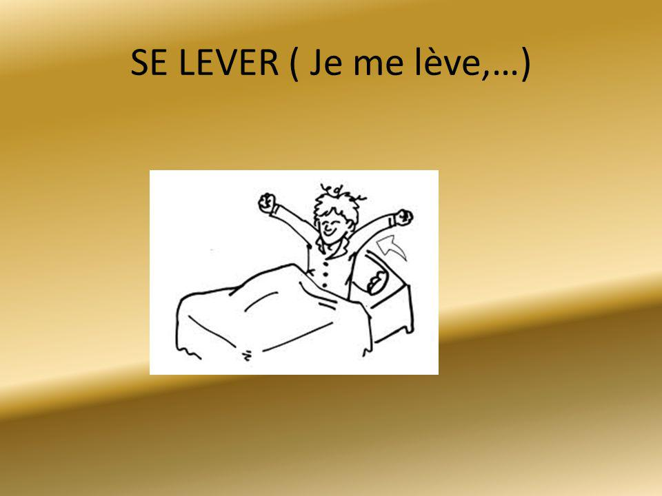 SE LEVER ( Je me lève,…)