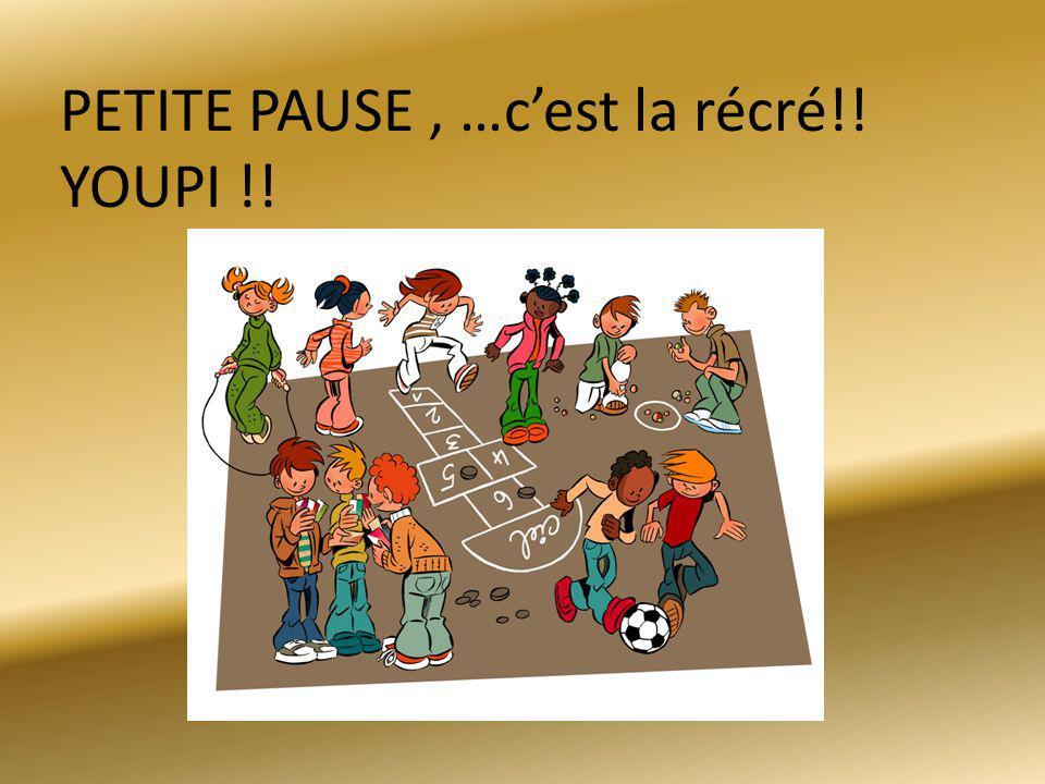PETITE PAUSE , …c'est la récré!! YOUPI !!