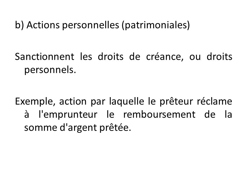 b) Actions personnelles (patrimoniales) Sanctionnent les droits de créance, ou droits personnels.