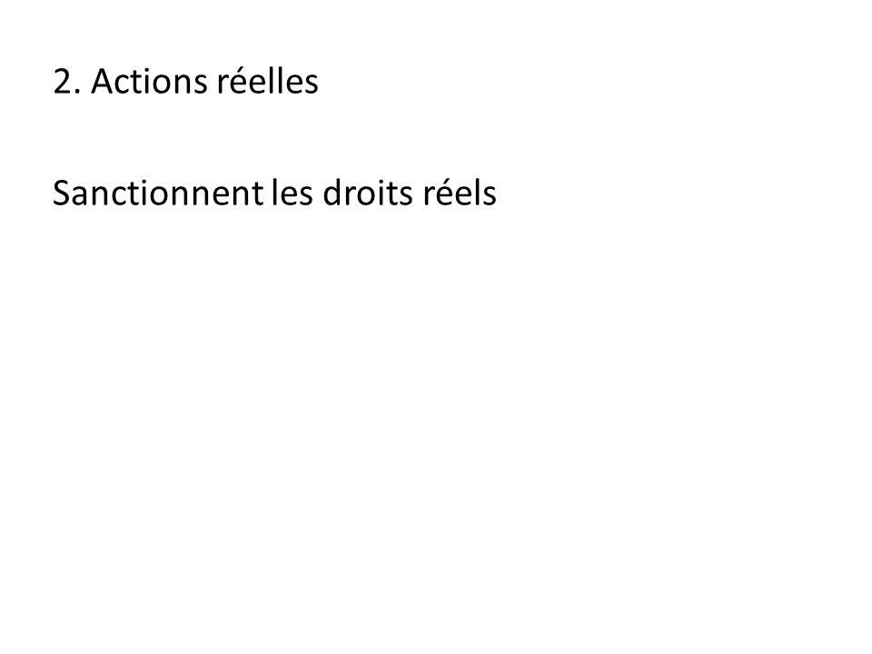 2. Actions réelles Sanctionnent les droits réels