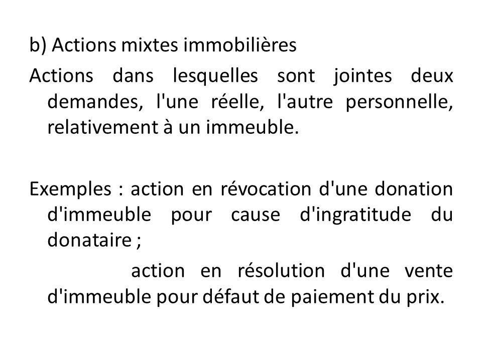 b) Actions mixtes immobilières Actions dans lesquelles sont jointes deux demandes, l une réelle, l autre personnelle, relativement à un immeuble.