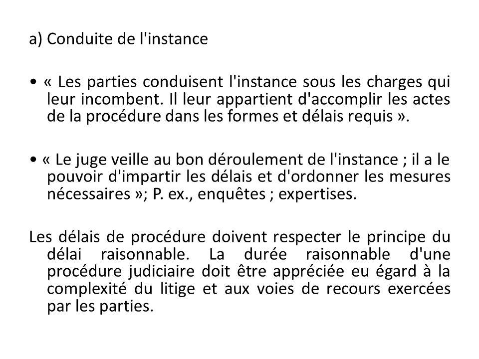 a) Conduite de l instance • « Les parties conduisent l instance sous les charges qui leur incombent.