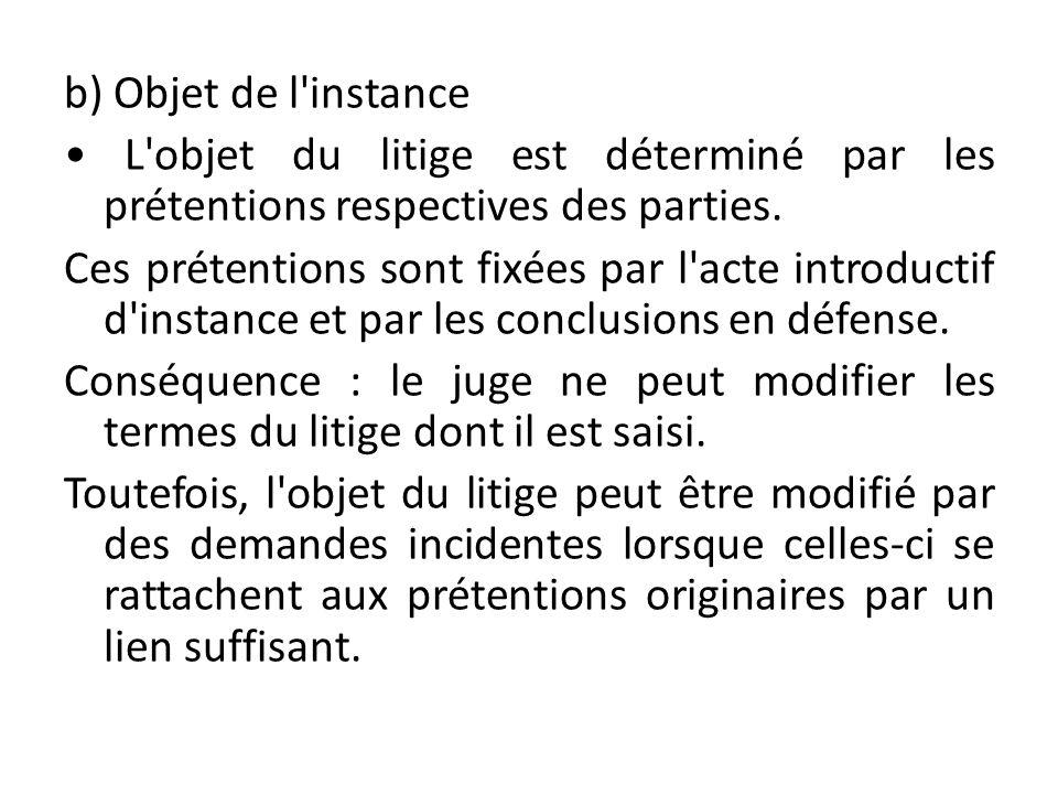 b) Objet de l instance • L objet du litige est déterminé par les prétentions respectives des parties.