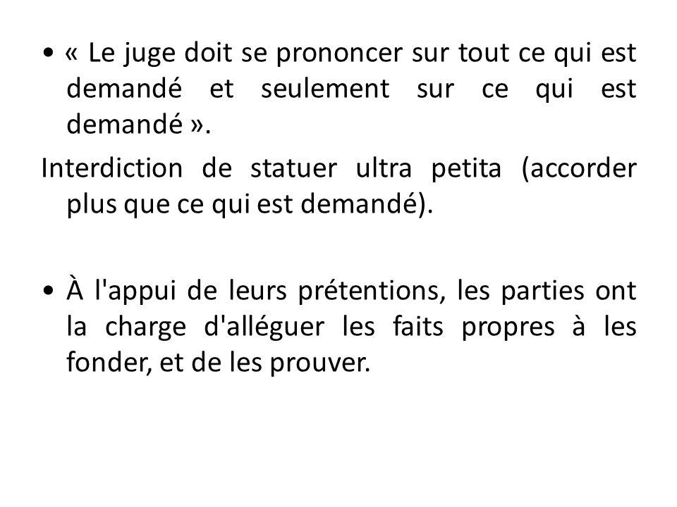 • « Le juge doit se prononcer sur tout ce qui est demandé et seulement sur ce qui est demandé ».