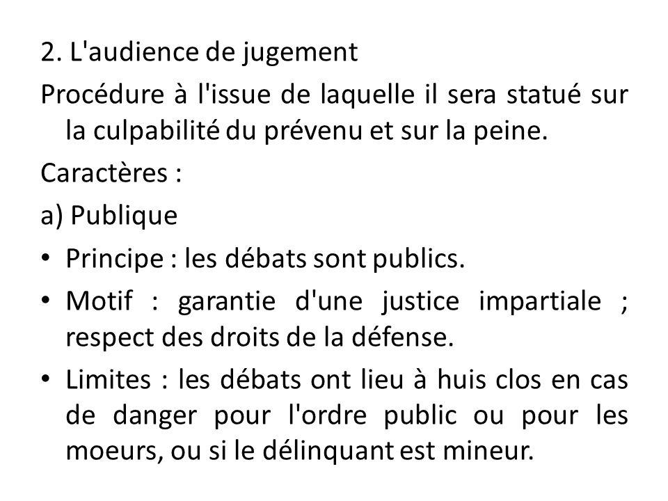 2. L audience de jugement Procédure à l issue de laquelle il sera statué sur la culpabilité du prévenu et sur la peine.
