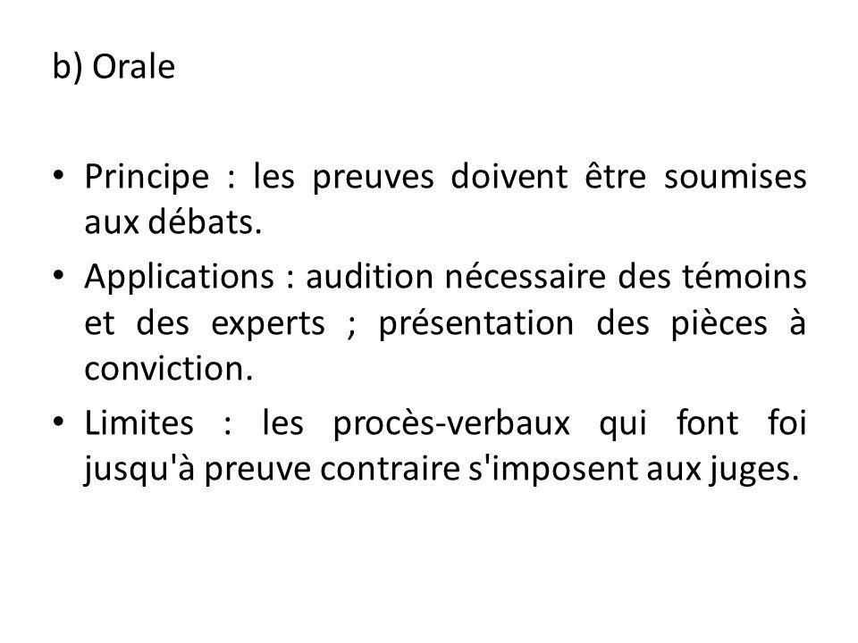 b) Orale Principe : les preuves doivent être soumises aux débats.