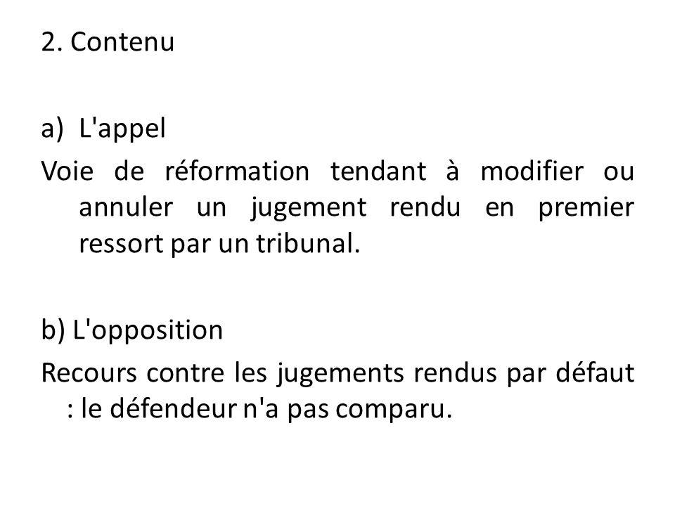 2. Contenu L appel. Voie de réformation tendant à modifier ou annuler un jugement rendu en premier ressort par un tribunal.