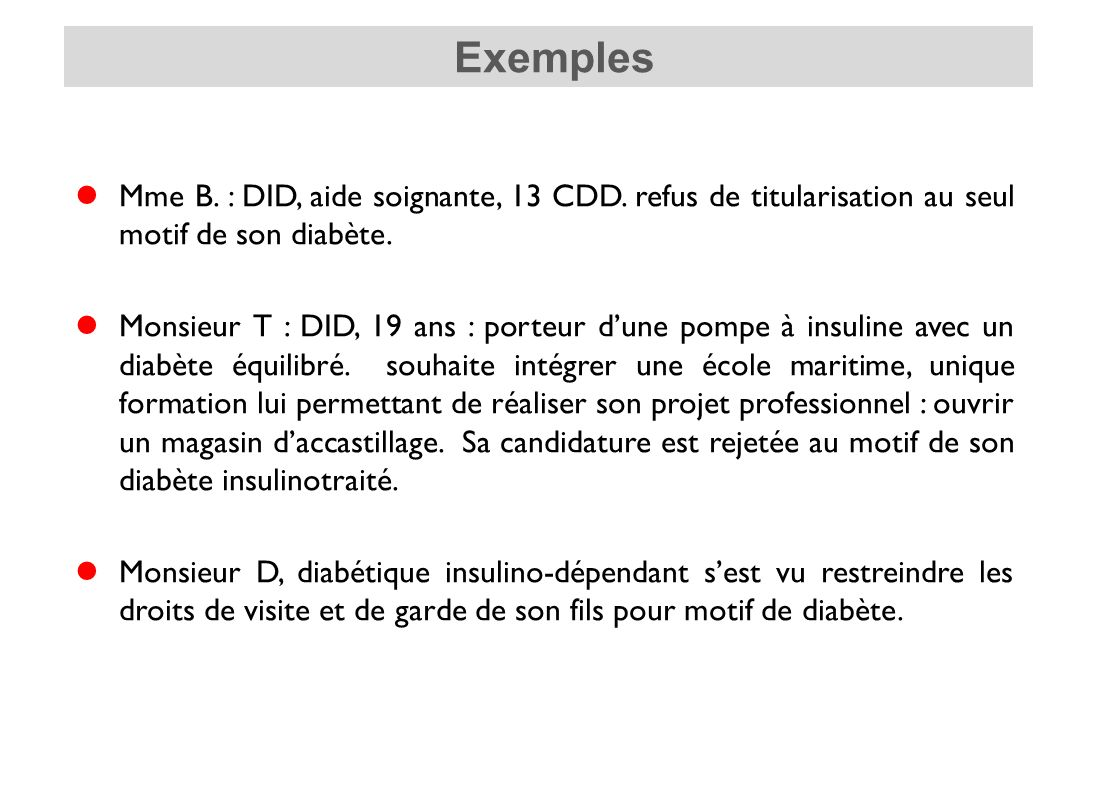 Exemples Mme B. : DID, aide soignante, 13 CDD. refus de titularisation au seul motif de son diabète.