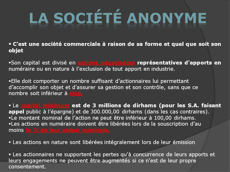La société anonyme C'est une société commerciale à raison de sa forme et quel que soit son objet.