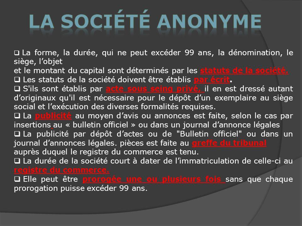 La société anonyme La forme, la durée, qui ne peut excéder 99 ans, la dénomination, le siège, l'objet.