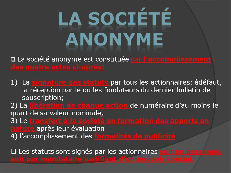 La société anonyme La société anonyme est constituée par l'accomplissement des quatre actes ci-après: