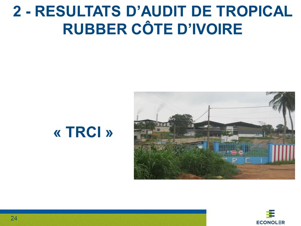2 - RESULTATS D'AUDIT DE TROPICAL RUBBER CÔTE D'IVOIRE « TRCI »