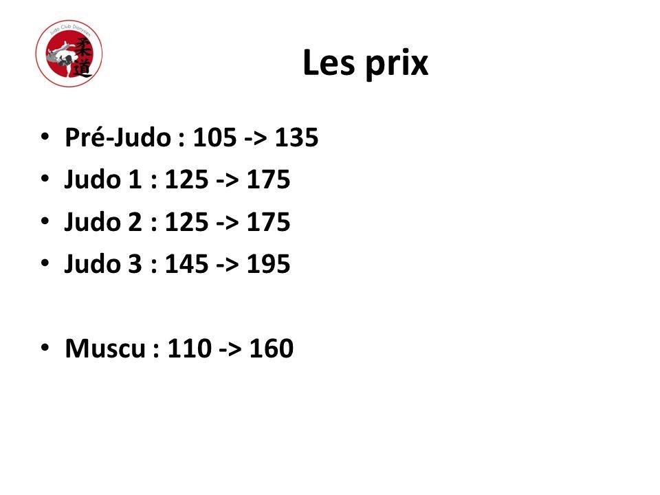 Les prix Pré-Judo : 105 -> 135 Judo 1 : 125 -> 175