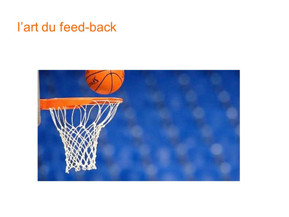 l'art du feed-back