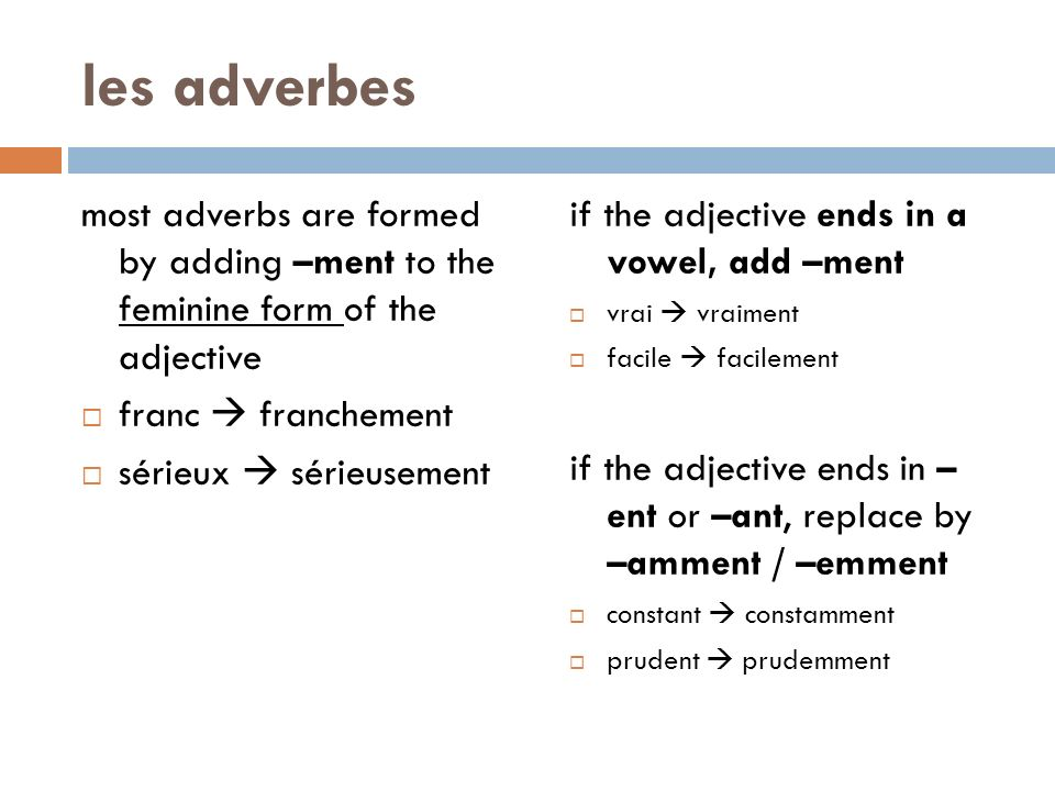 les adverbes most adverbs are formed by adding –ment to the feminine form of the adjective. franc  franchement.