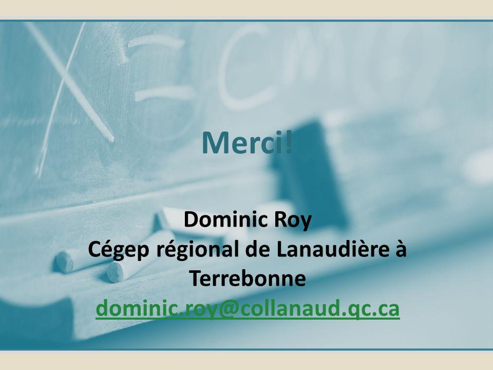 Merci. Dominic Roy Cégep régional de Lanaudière à Terrebonne dominic