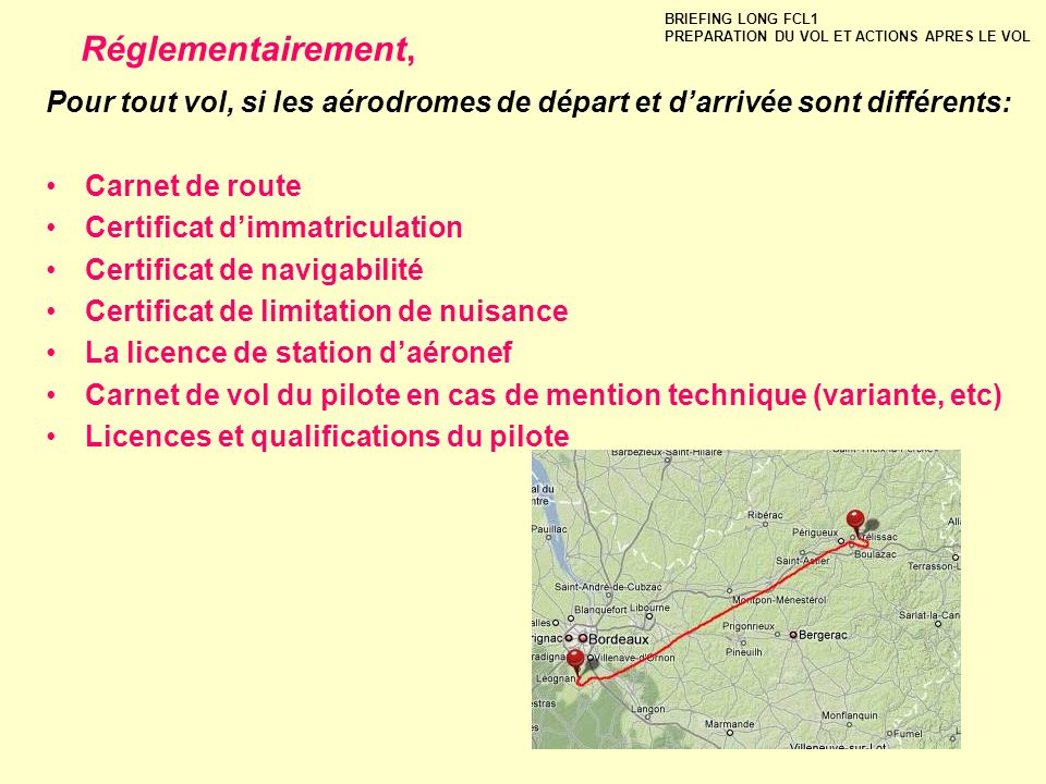 BRIEFING LONG FCL1 PREPARATION DU VOL ET ACTIONS APRES LE VOL. Réglementairement,