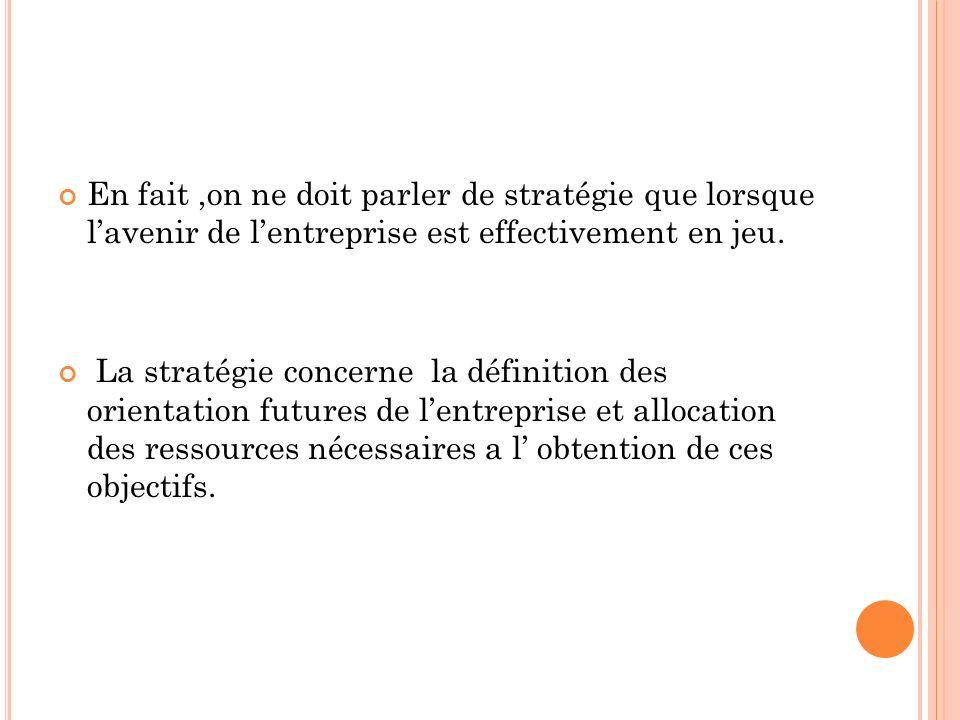 En fait ,on ne doit parler de stratégie que lorsque l'avenir de l'entreprise est effectivement en jeu.
