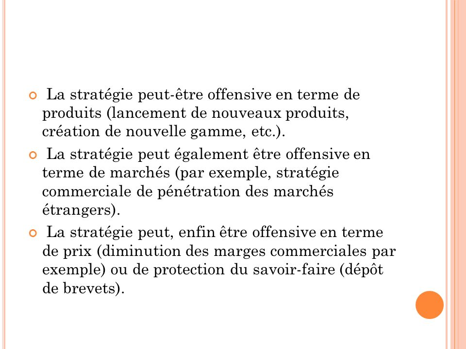 La stratégie peut-être offensive en terme de produits (lancement de nouveaux produits, création de nouvelle gamme, etc.).