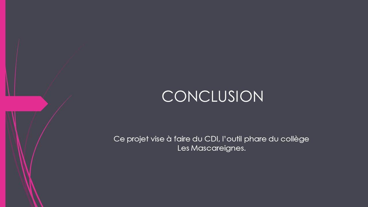 CONCLUSION Ce projet vise à faire du CDI, l'outil phare du collège Les Mascareignes.