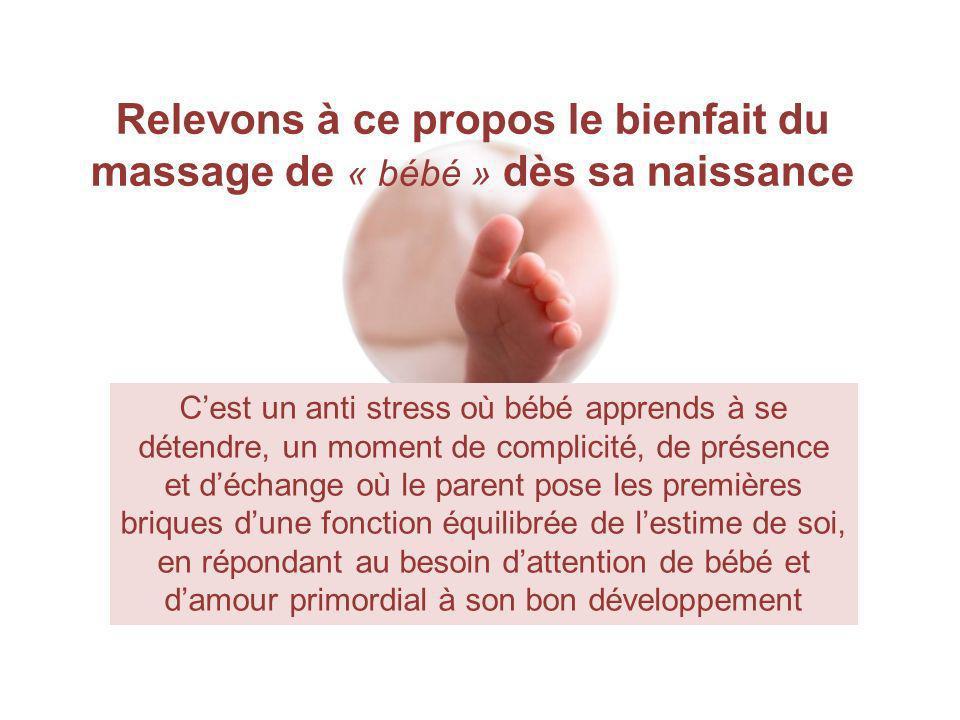 Relevons à ce propos le bienfait du massage de « bébé » dès sa naissance