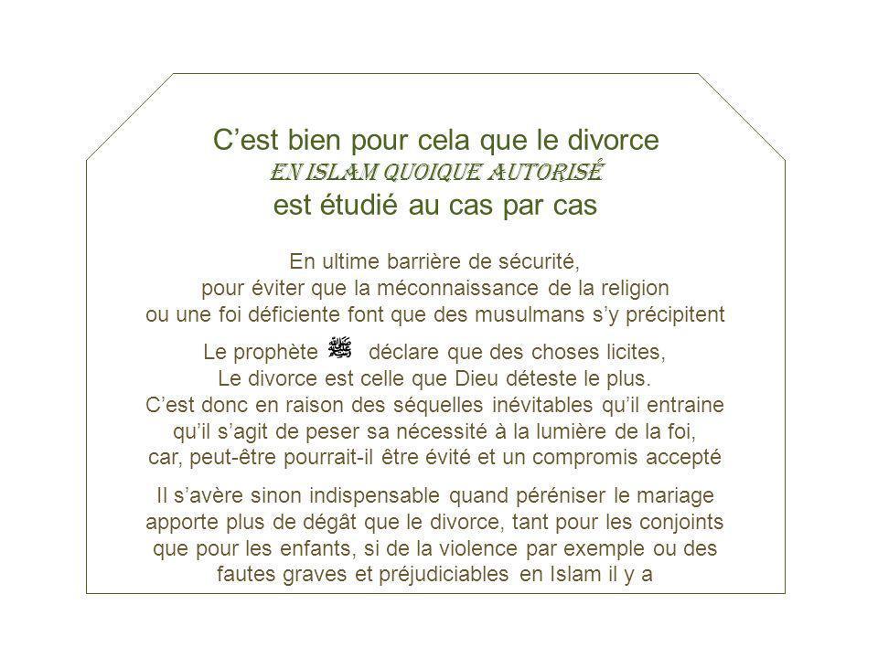 C'est bien pour cela que le divorce est étudié au cas par cas