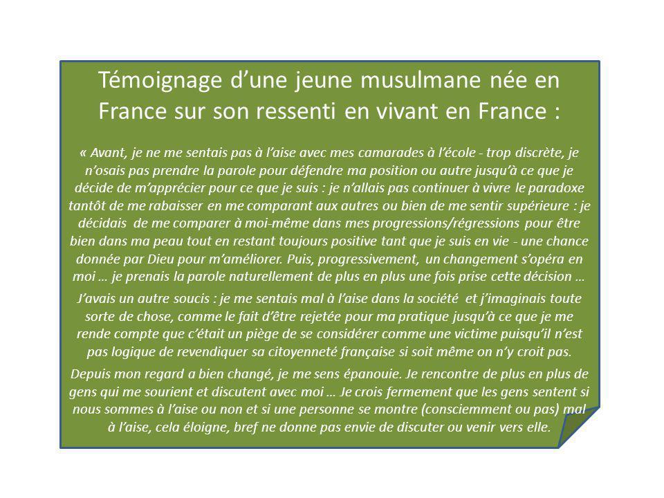 Témoignage d'une jeune musulmane née en France sur son ressenti en vivant en France :
