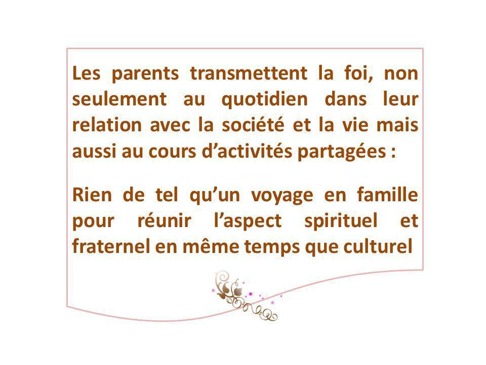 Les parents transmettent la foi, non seulement au quotidien dans leur relation avec la société et la vie mais aussi au cours d'activités partagées :