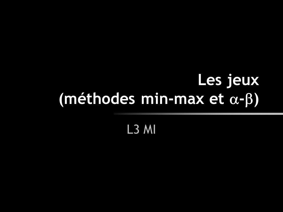 Les jeux (méthodes min-max et -)