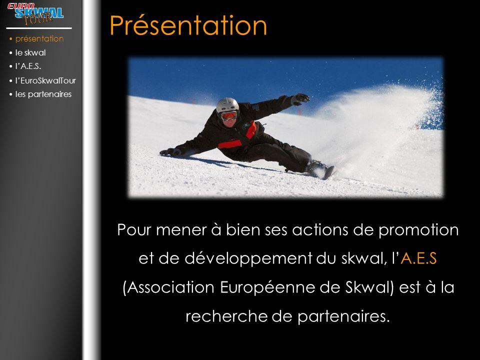 présentation le skwal. l'A.E.S. l'EuroSkwalTour. les partenaires. Présentation.