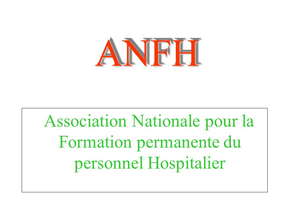 ANFH Association Nationale pour la Formation permanente du personnel Hospitalier