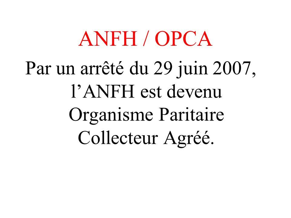 ANFH / OPCA Par un arrêté du 29 juin 2007, l'ANFH est devenu Organisme Paritaire Collecteur Agréé.