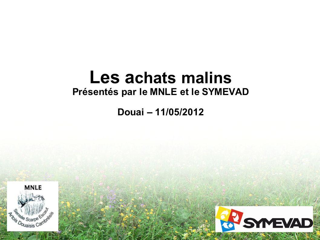 Les achats malins Présentés par le MNLE et le SYMEVAD Douai – 11/05/2012