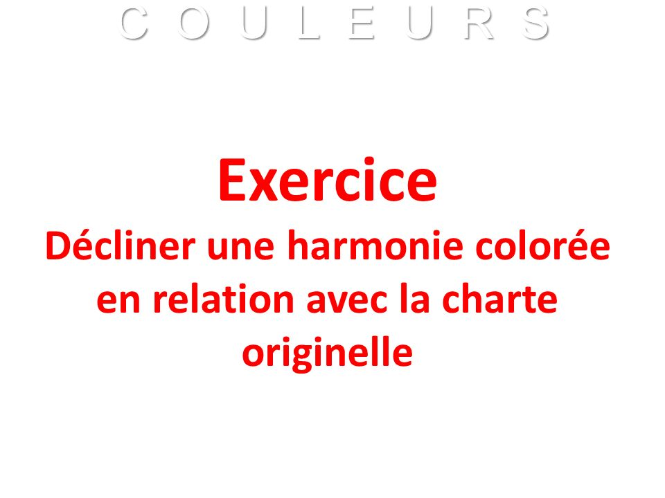 Décliner une harmonie colorée en relation avec la charte originelle