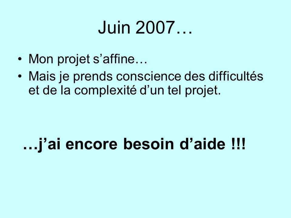 Juin 2007… …j'ai encore besoin d'aide !!! Mon projet s'affine…