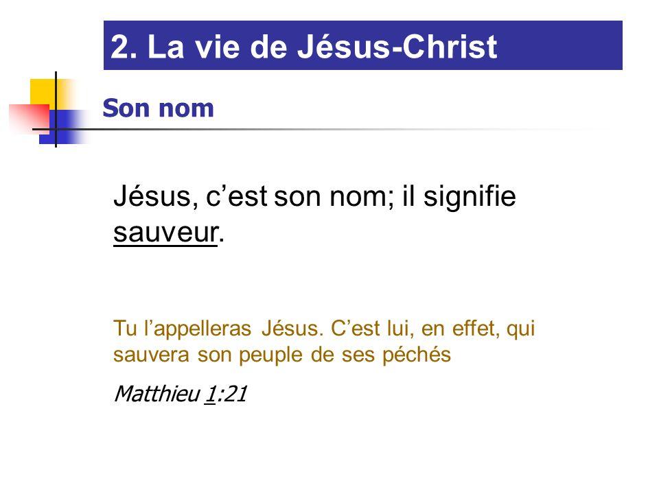 2. La vie de Jésus-Christ Jésus, c'est son nom; il signifie sauveur.