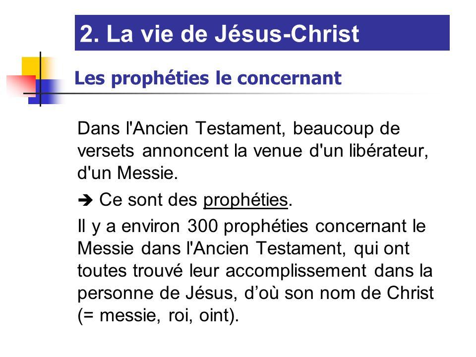 2. La vie de Jésus-Christ Les prophéties le concernant