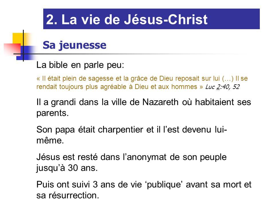 2. La vie de Jésus-Christ Sa jeunesse La bible en parle peu:
