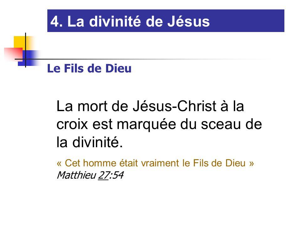 4. La divinité de Jésus Le Fils de Dieu. La mort de Jésus-Christ à la croix est marquée du sceau de la divinité.