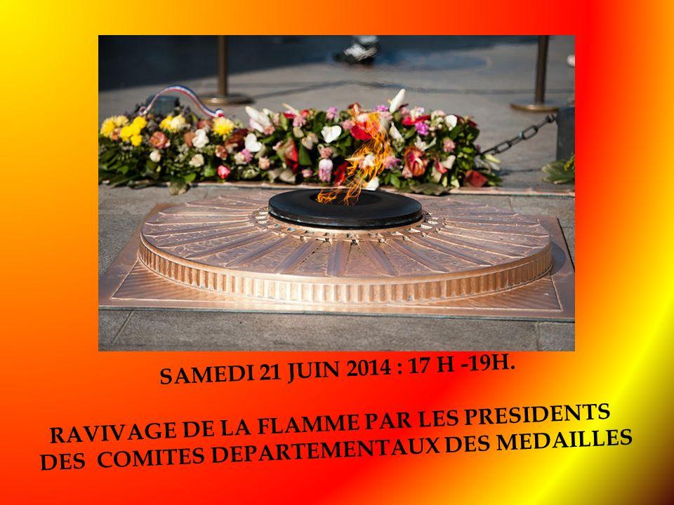 SAMEDI 21 JUIN 2014 : 17 H -19H. RAVIVAGE DE LA FLAMME PAR LES PRESIDENTS.