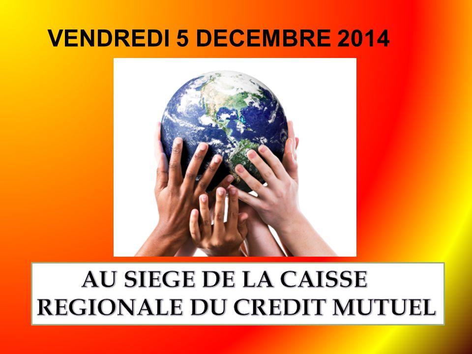 VENDREDI 5 DECEMBRE 2014 AU SIEGE DE LA CAISSE REGIONALE DU CREDIT MUTUEL