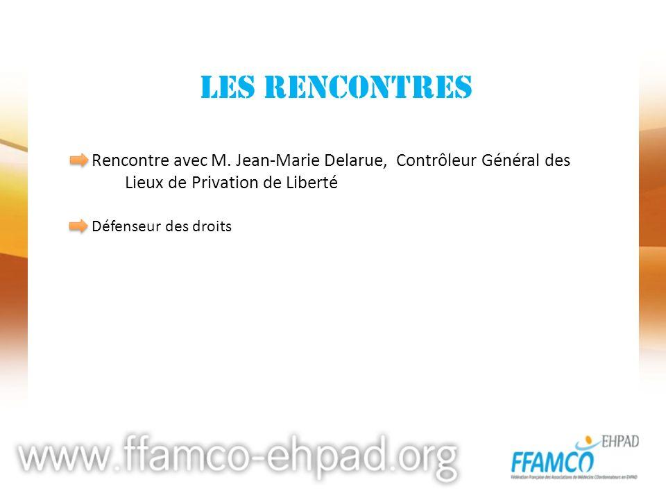 LES RENCONTRES Rencontre avec M. Jean-Marie Delarue, Contrôleur Général des Lieux de Privation de Liberté.