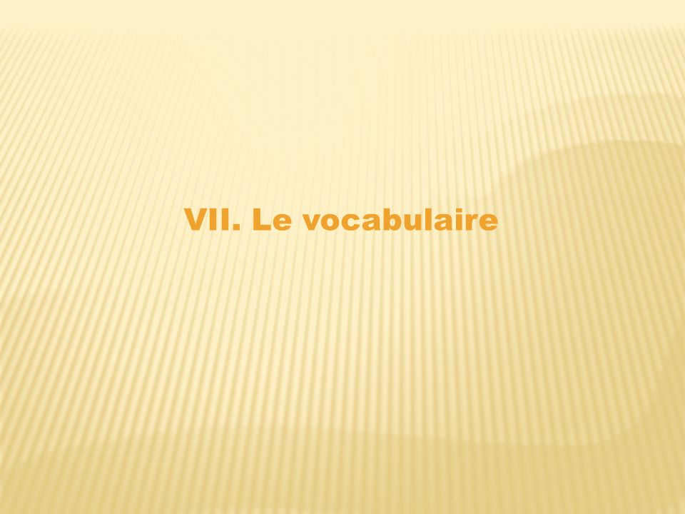 VII. Le vocabulaire