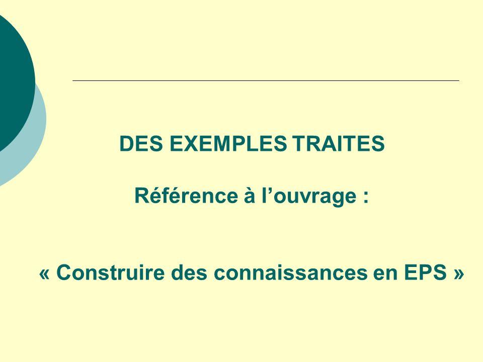 DES EXEMPLES TRAITES Référence à l'ouvrage : « Construire des connaissances en EPS »