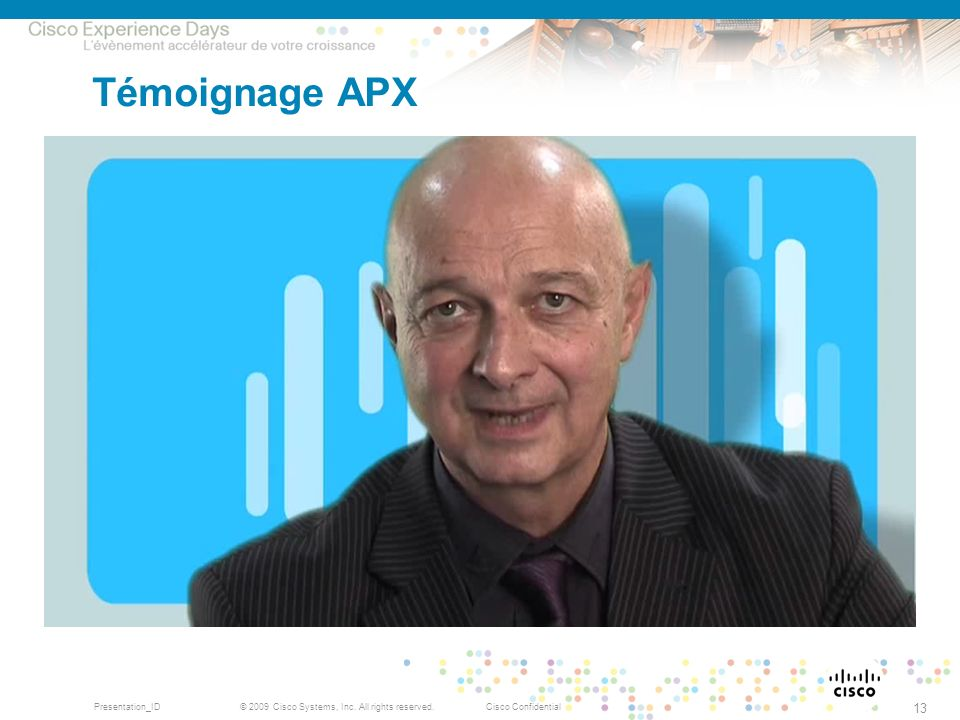 Témoignage APX IB © 2009, Cisco Systems, Inc. All rights reserved.