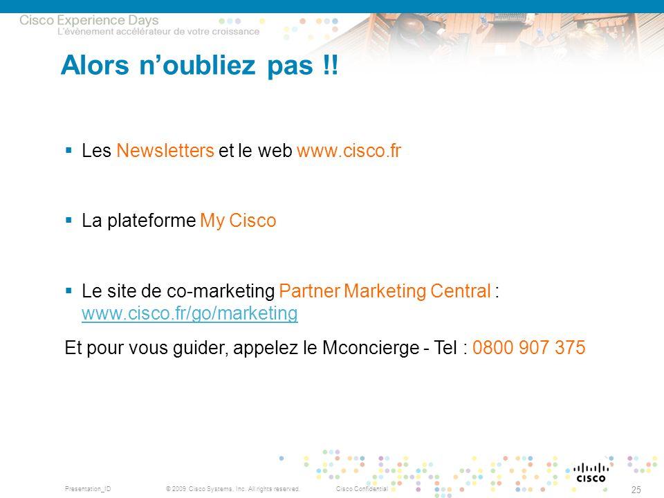 Alors n'oubliez pas !! Les Newsletters et le web www.cisco.fr. La plateforme My Cisco.