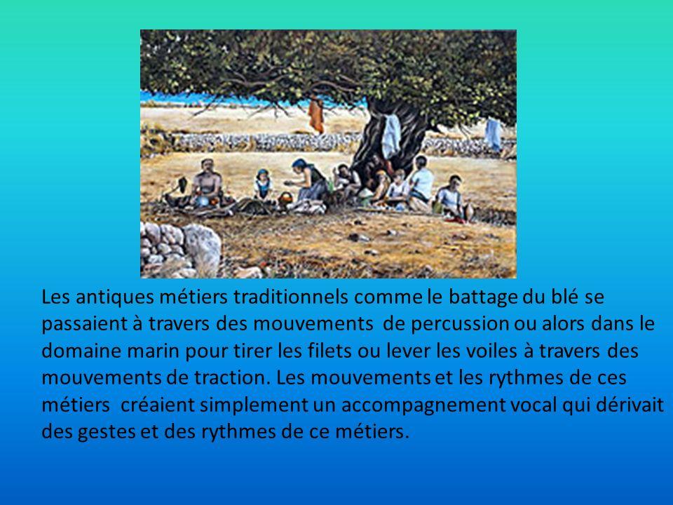 Les antiques métiers traditionnels comme le battage du blé se passaient à travers des mouvements de percussion ou alors dans le domaine marin pour tirer les filets ou lever les voiles à travers des mouvements de traction.